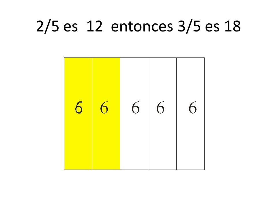 2/5 es 12 entonces 3/5 es 18