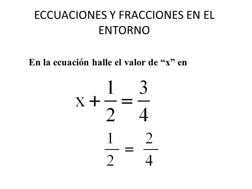 ECCUACIONES Y FRACCIONES EN EL ENTORNO En la ecuación halle el valor de x en