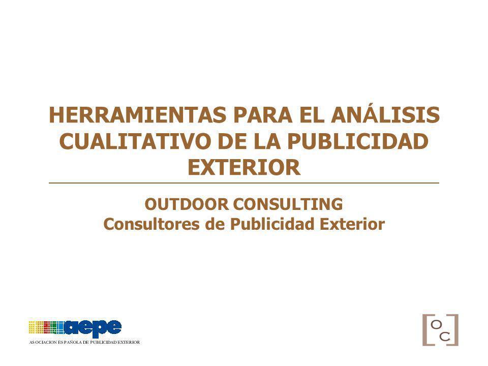 HERRAMIENTAS PARA EL AN Á LISIS CUALITATIVO DE LA PUBLICIDAD EXTERIOR OUTDOOR CONSULTING Consultores de Publicidad Exterior 10º SEMINARIO DE MEDIOS 11