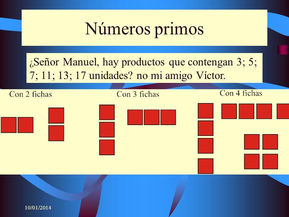 10/01/2014 Números primos ¿ Señor Manuel, hay productos que contengan 3; 5; 7; 11; 13; 17 unidades? no mi amigo Víctor.