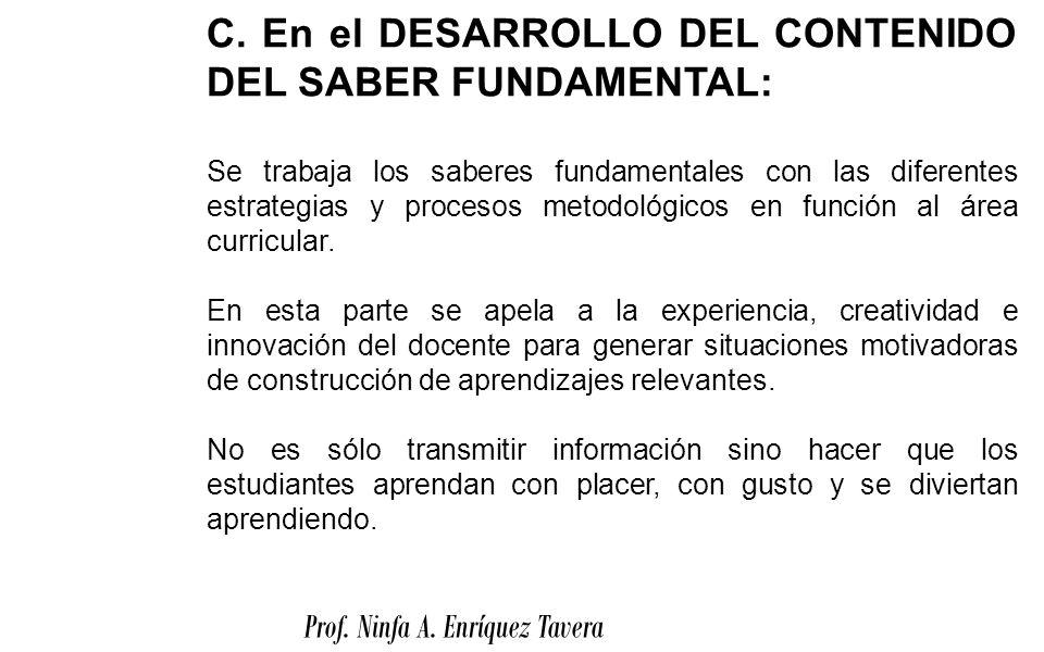 C. En el DESARROLLO DEL CONTENIDO DEL SABER FUNDAMENTAL: Se trabaja los saberes fundamentales con las diferentes estrategias y procesos metodológicos