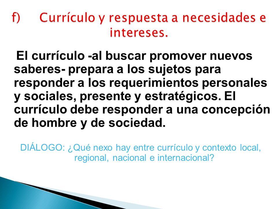 El currículo -al buscar promover nuevos saberes- prepara a los sujetos para responder a los requerimientos personales y sociales, presente y estratégi