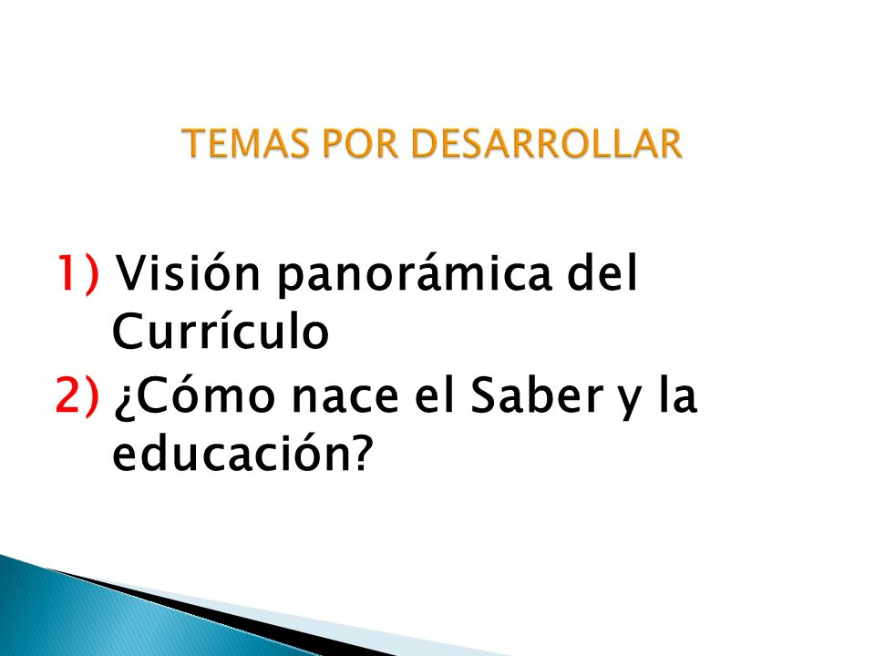 1) Visión panorámica del Currículo 2) ¿Cómo nace el Saber y la educación?