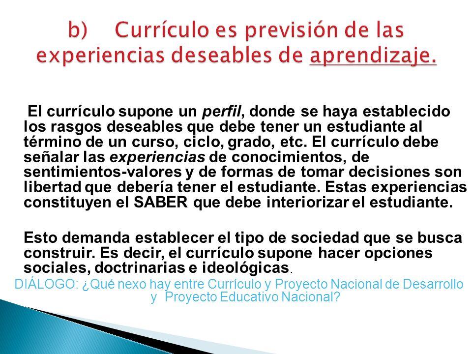 El currículo supone un perfil, donde se haya establecido los rasgos deseables que debe tener un estudiante al término de un curso, ciclo, grado, etc.