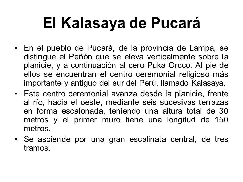 El Kalasaya de Pucará En el pueblo de Pucará, de la provincia de Lampa, se distingue el Peñón que se eleva verticalmente sobre la planicie, y a contin