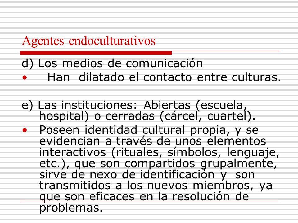 Agentes endoculturativos c) El grupo de pares Especialmente en la adolescencia, el joven acude a la cultura del grupo, le permite una identidad. Eleme