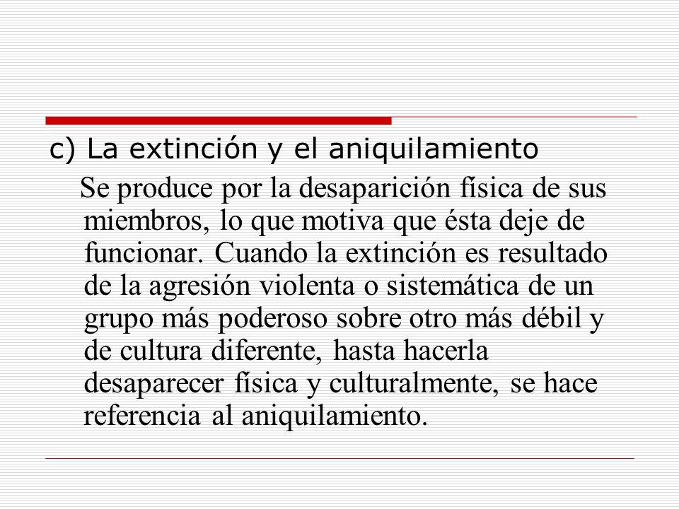 b) La Asimilación Se produce por el contacto prolongado con los elementos culturales de otra cultura.