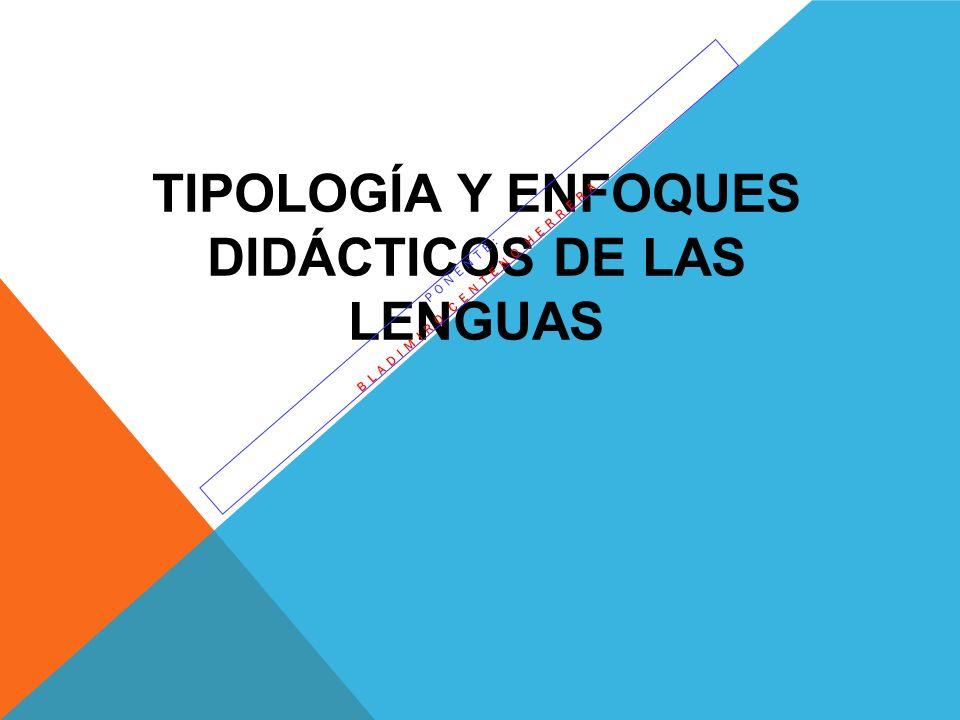 TIPOLOGÍA Y ENFOQUES DIDÁCTICOS DE LAS LENGUAS PONENTE: BLADIMIRO CENTENO HERRERA