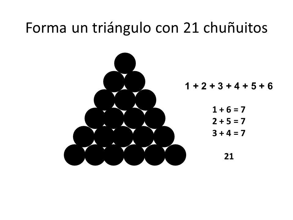 Forma un triángulo con 21 chuñuitos 1 + 2 + 3 + 4 + 5 + 6 1 + 6 = 7 2 + 5 = 7 3 + 4 = 7 21