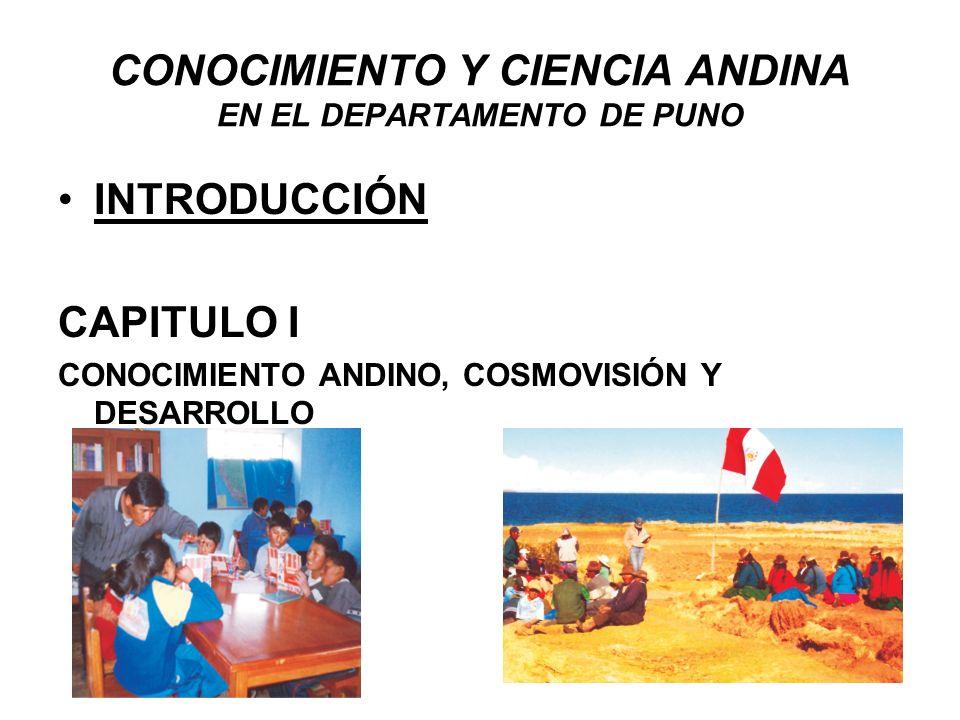 CONOCIMIENTO Y CIENCIA ANDINA EN EL DEPARTAMENTO DE PUNO INTRODUCCIÓN CAPITULO I CONOCIMIENTO ANDINO, COSMOVISIÓN Y DESARROLLO