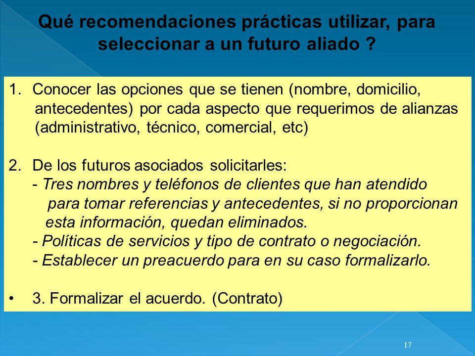 Qué recomendaciones prácticas utilizar, para seleccionar a un futuro aliado ? 1.Conocer las opciones que se tienen (nombre, domicilio, antecedentes) p