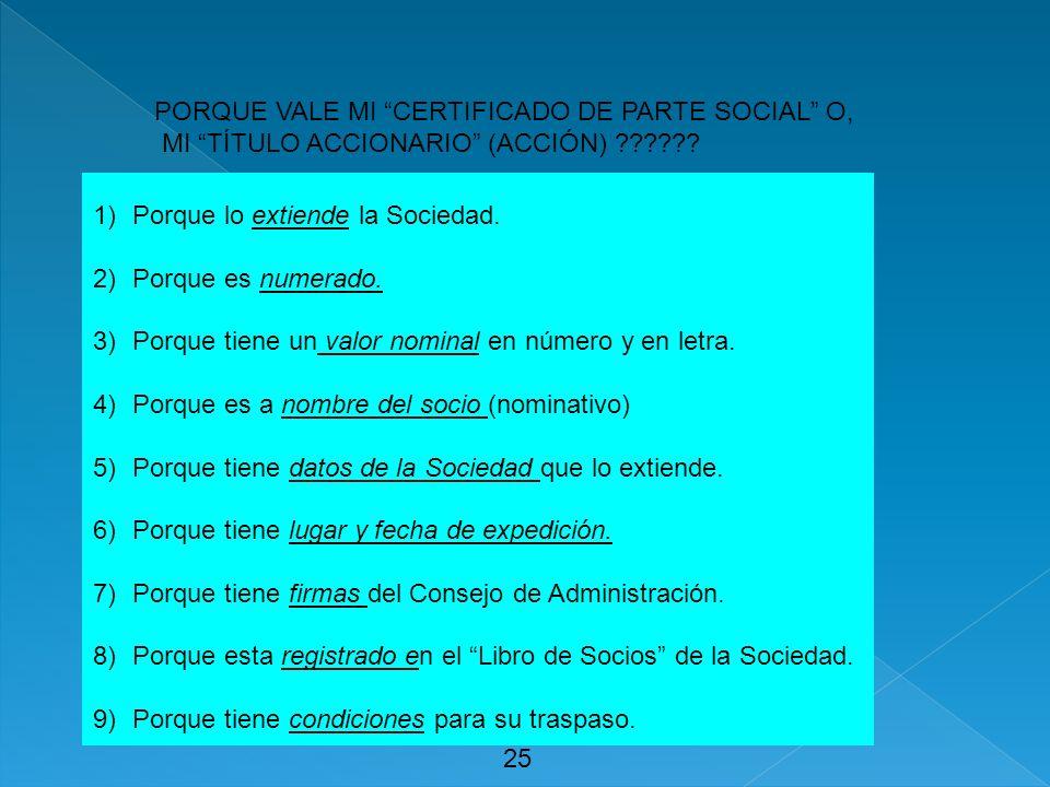 25 PORQUE VALE MI CERTIFICADO DE PARTE SOCIAL O, MI TÍTULO ACCIONARIO (ACCIÓN) ?????? 1)Porque lo extiende la Sociedad. 2)Porque es numerado. 3)Porque