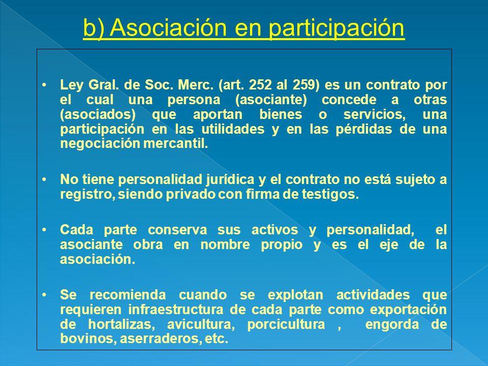 b) Asociación en participación Ley Gral. de Soc. Merc. (art. 252 al 259) es un contrato por el cual una persona (asociante) concede a otras (asociados