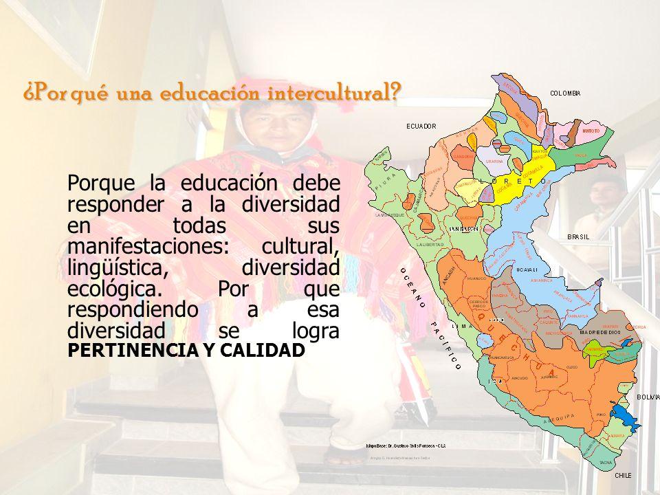 ¿Por qué una educación intercultural? Porque la educación debe responder a la diversidad en todas sus manifestaciones: cultural, lingüística, diversid