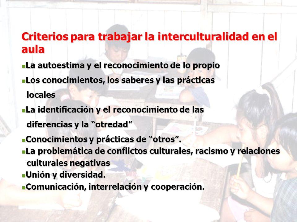 Criterios para trabajar la interculturalidad en el aula La autoestima y el reconocimiento de lo propio La autoestima y el reconocimiento de lo propio