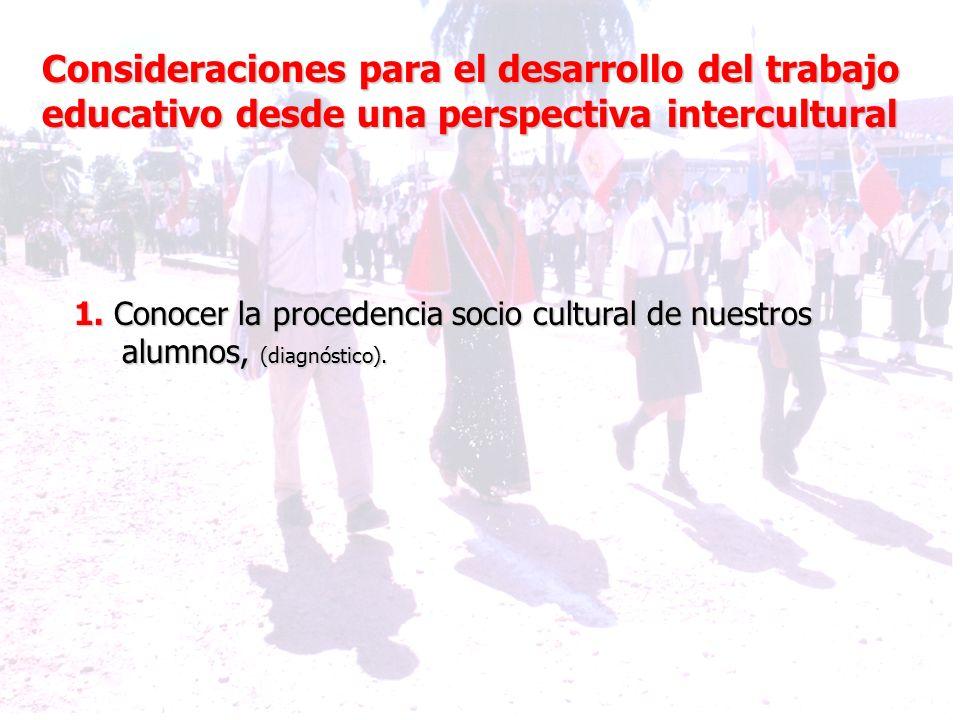 1. Conocer la procedencia socio cultural de nuestros alumnos, (diagnóstico). Consideraciones para el desarrollo del trabajo educativo desde una perspe