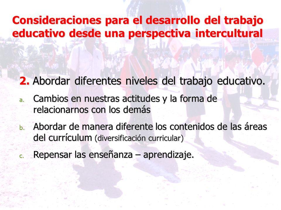 2. Abordar diferentes niveles del trabajo educativo. a. Cambios en nuestras actitudes y la forma de relacionarnos con los demás b. Abordar de manera d