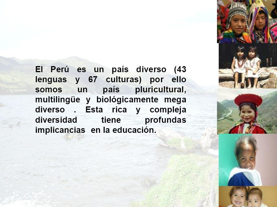 El Perú es un país diverso (43 lenguas y 67 culturas) por ello somos un país pluricultural, multilingüe y biológicamente mega diverso. Esta rica y com