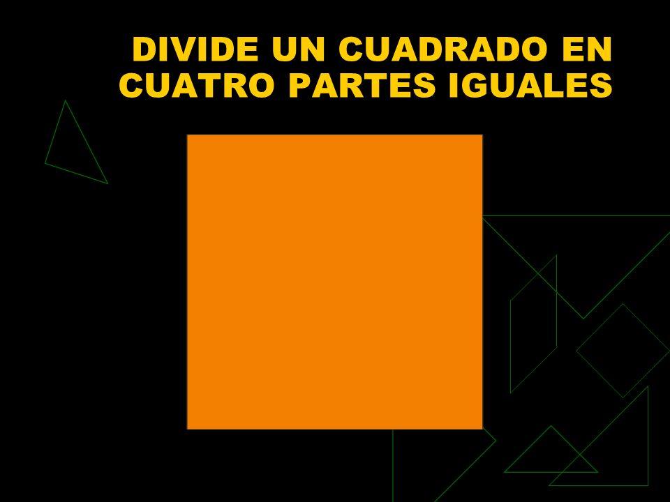 DIVIDE UN CUADRADO EN CUATRO PARTES IGUALES