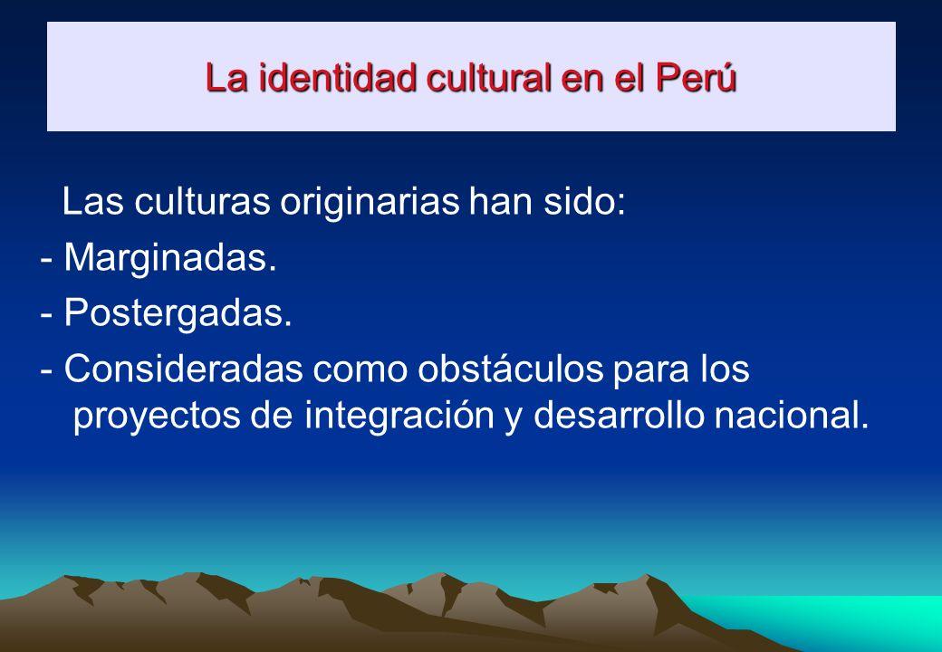 La identidad cultural en el Perú Se intentó construir una identidad nacional tomando como punto de referencia el pasado Inca, y desde la perspectiva d