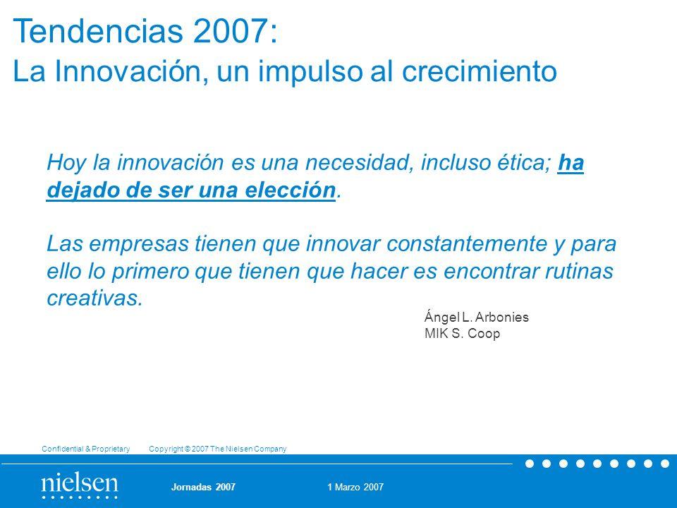 1 Marzo 2007 Confidential & Proprietary Copyright © 2007 The Nielsen Company Jornadas 2007 Tendencias 2007: La Innovación, un impulso al crecimiento H