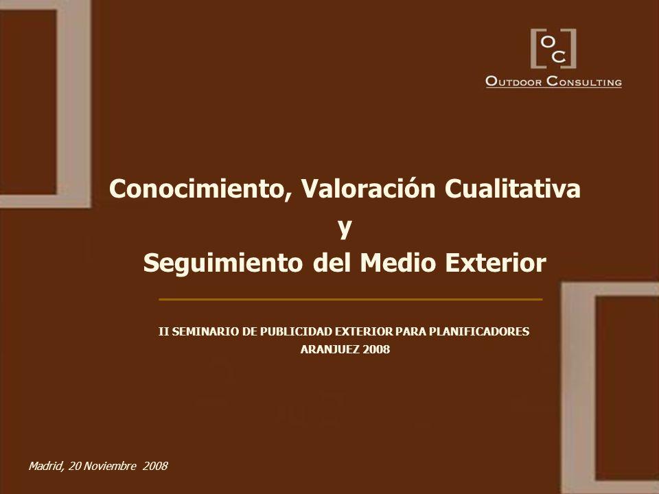 II SEMINARIO DE PUBLICIDAD EXTERIOR PARA PLANIFICADORES – Aranjuez 08 Conocimiento, Valoración Cualitativa y Seguimiento del Medio Exterior II SEMINAR
