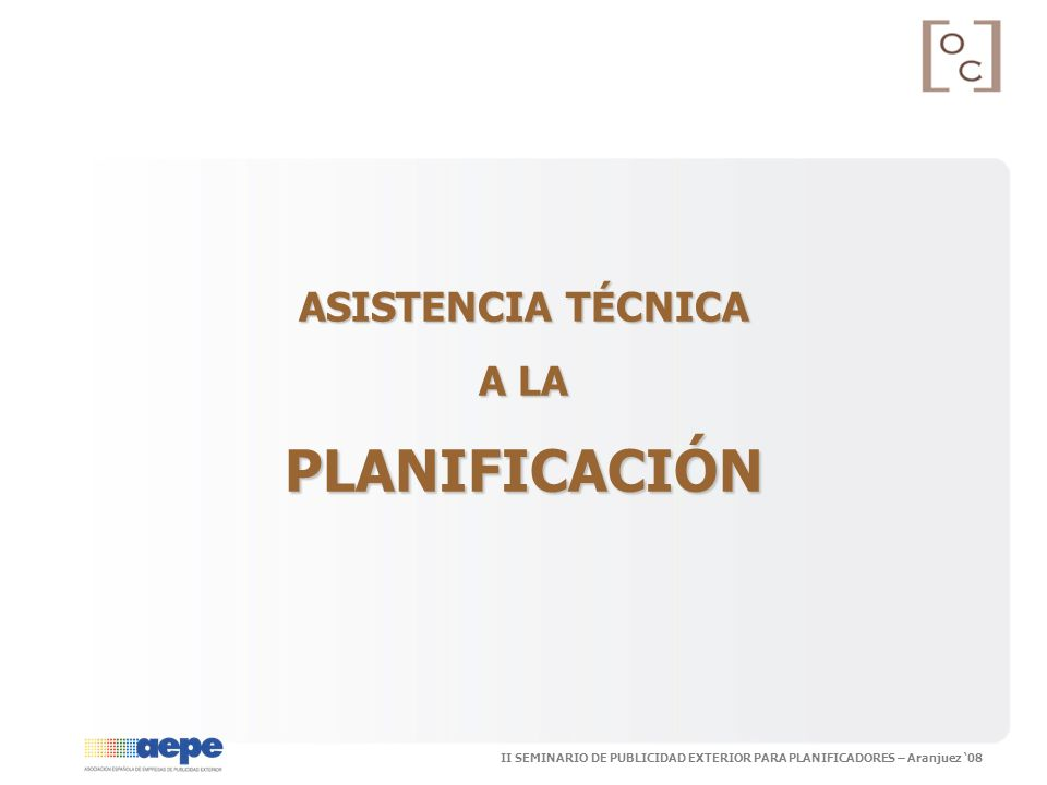 II SEMINARIO DE PUBLICIDAD EXTERIOR PARA PLANIFICADORES – Aranjuez 08 ASISTENCIA TÉCNICA A LA PLANIFICACIÓN