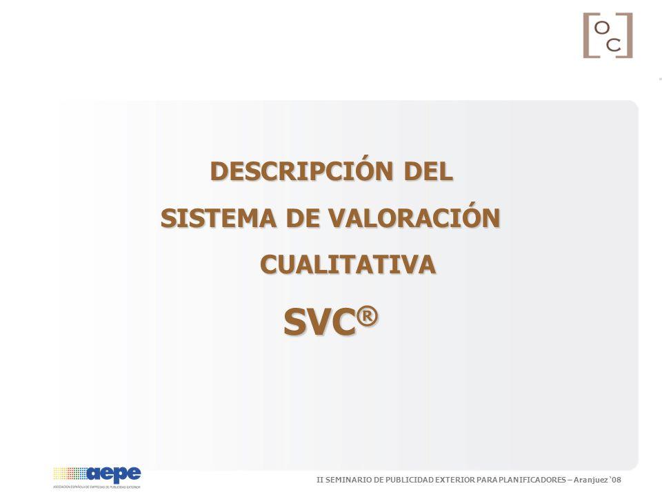 II SEMINARIO DE PUBLICIDAD EXTERIOR PARA PLANIFICADORES – Aranjuez 08 DESCRIPCIÓN DEL SISTEMA DE VALORACIÓN CUALITATIVA SVC ®