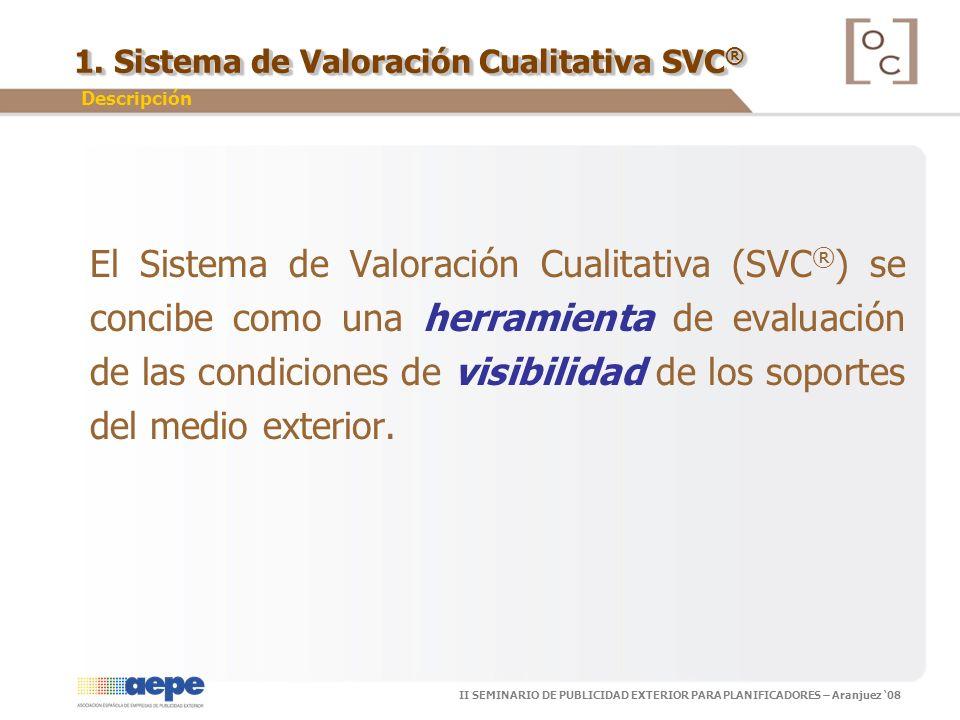II SEMINARIO DE PUBLICIDAD EXTERIOR PARA PLANIFICADORES – Aranjuez 08 El Sistema de Valoración Cualitativa (SVC ® ) se concibe como una herramienta de