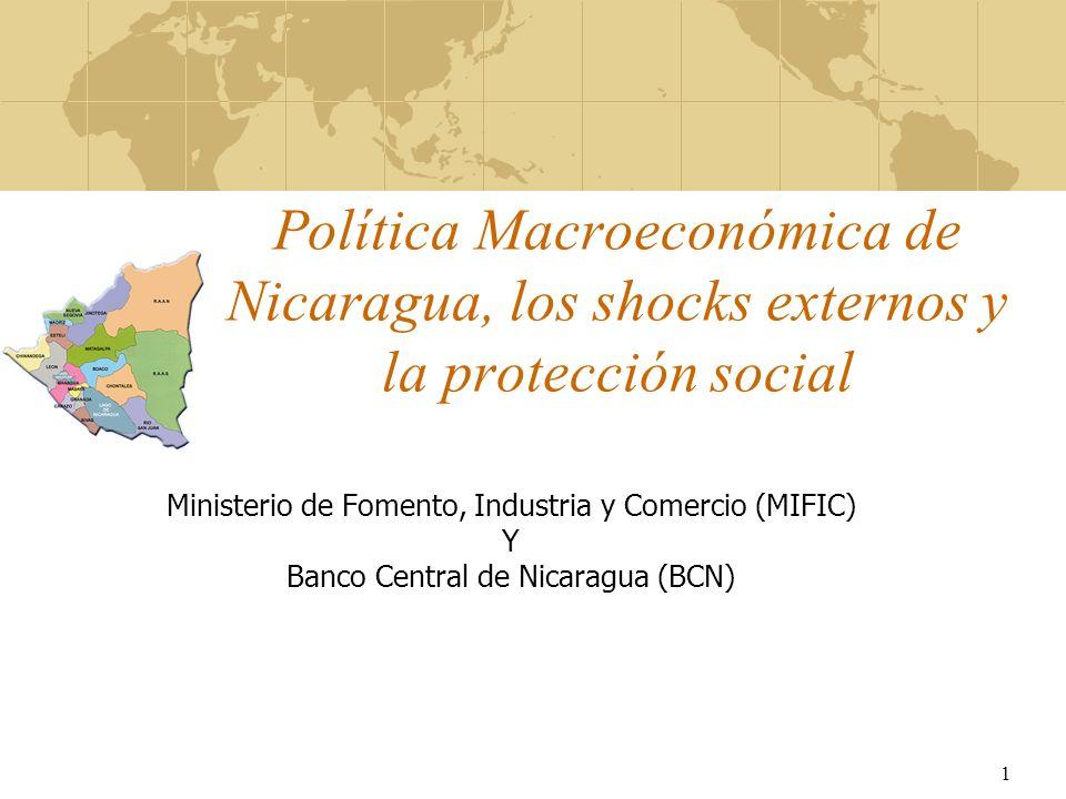1 Política Macroeconómica de Nicaragua, los shocks externos y la protección social Ministerio de Fomento, Industria y Comercio (MIFIC) Y Banco Central