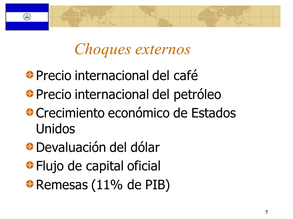 5 Choques externos Precio internacional del café Precio internacional del petróleo Crecimiento económico de Estados Unidos Devaluación del dólar Flujo
