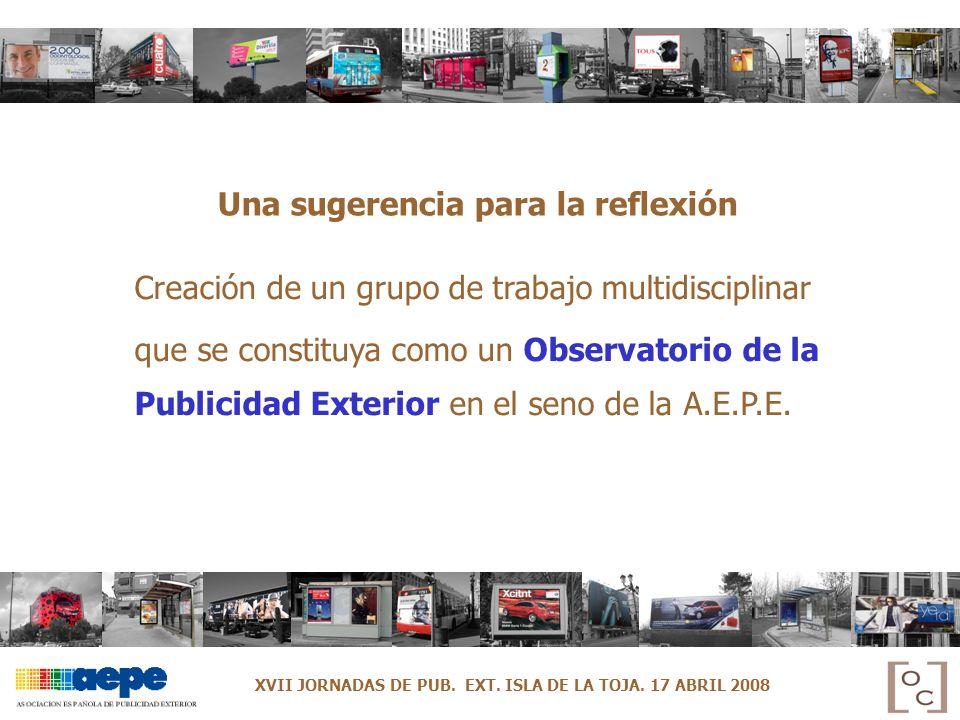 Una sugerencia para la reflexión Creación de un grupo de trabajo multidisciplinar que se constituya como un Observatorio de la Publicidad Exterior en