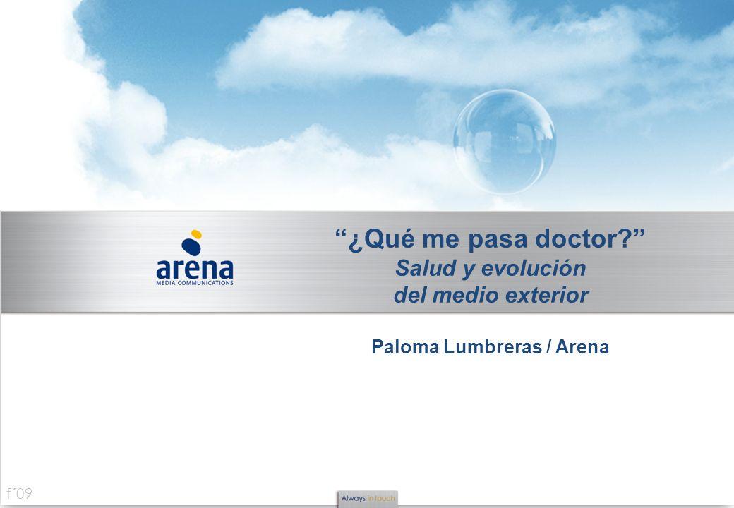 f´09 ¿Qué me pasa doctor? Salud y evolución del medio exterior Paloma Lumbreras / Arena
