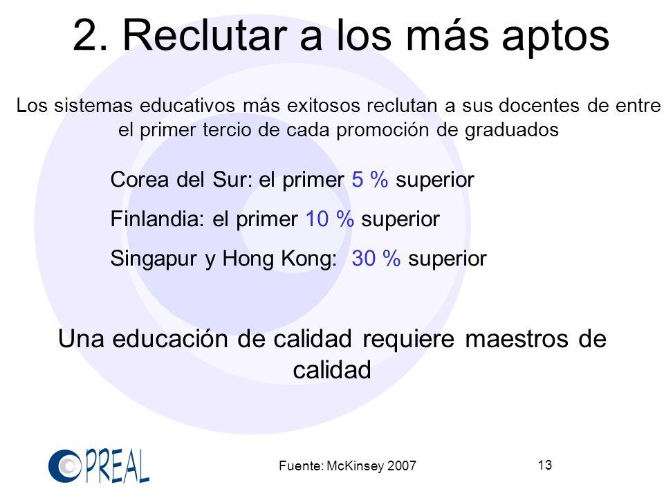 13 2. Reclutar a los más aptos Los sistemas educativos más exitosos reclutan a sus docentes de entre el primer tercio de cada promoción de graduados C