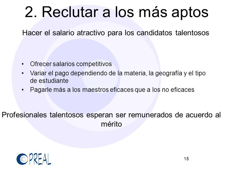 15 2. Reclutar a los más aptos Hacer el salario atractivo para los candidatos talentosos Ofrecer salarios competitivos Variar el pago dependiendo de l