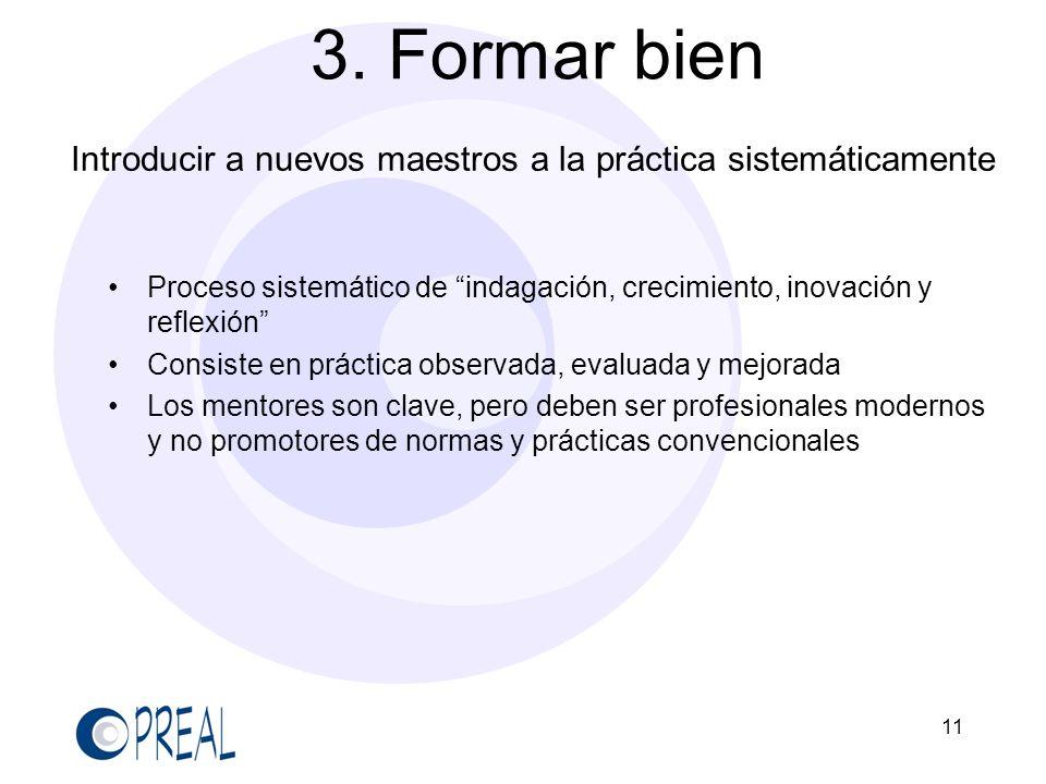 11 3. Formar bien Introducir a nuevos maestros a la práctica sistemáticamente Proceso sistemático de indagación, crecimiento, inovación y reflexión Co