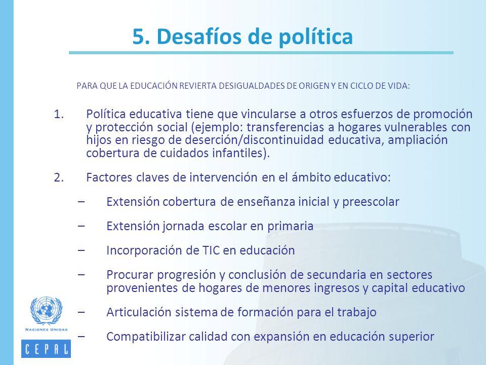 1.Política educativa tiene que vincularse a otros esfuerzos de promoción y protección social (ejemplo: transferencias a hogares vulnerables con hijos