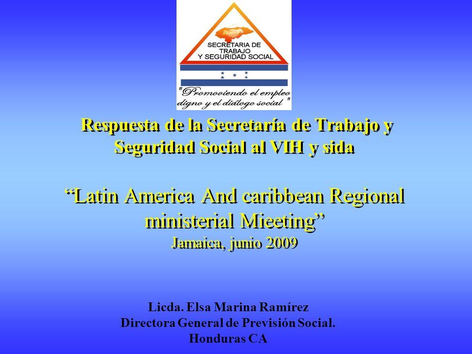 Respuesta de la Secretaría de Trabajo y Seguridad Social al VIH y sida Latin America And caribbean Regional ministerial Mieeting Jamaica, junio 2009 Licda.