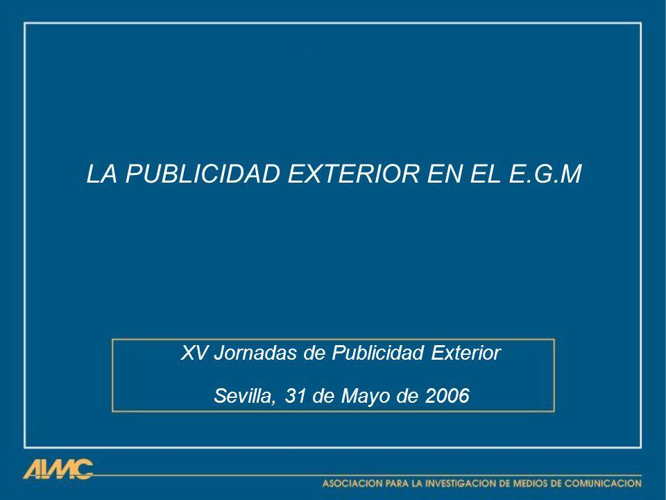 LA PUBLICIDAD EXTERIOR EN EL E.G.M XV Jornadas de Publicidad Exterior Sevilla, 31 de Mayo de 2006