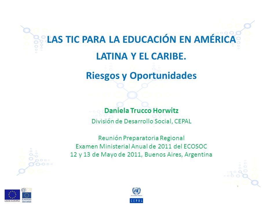 LAS TIC PARA LA EDUCACIÓN EN AMÉRICA LATINA Y EL CARIBE. Riesgos y Oportunidades Daniela Trucco Horwitz División de Desarrollo Social, CEPAL Reunión P