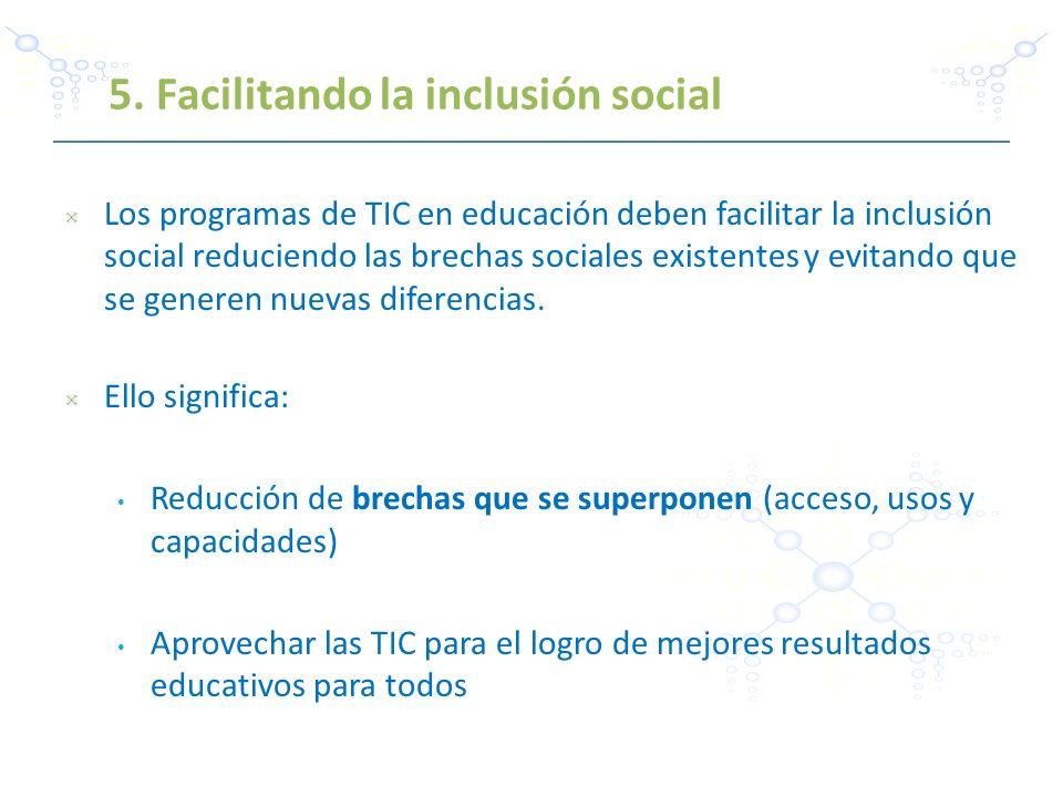 Los programas de TIC en educación deben facilitar la inclusión social reduciendo las brechas sociales existentes y evitando que se generen nuevas dife