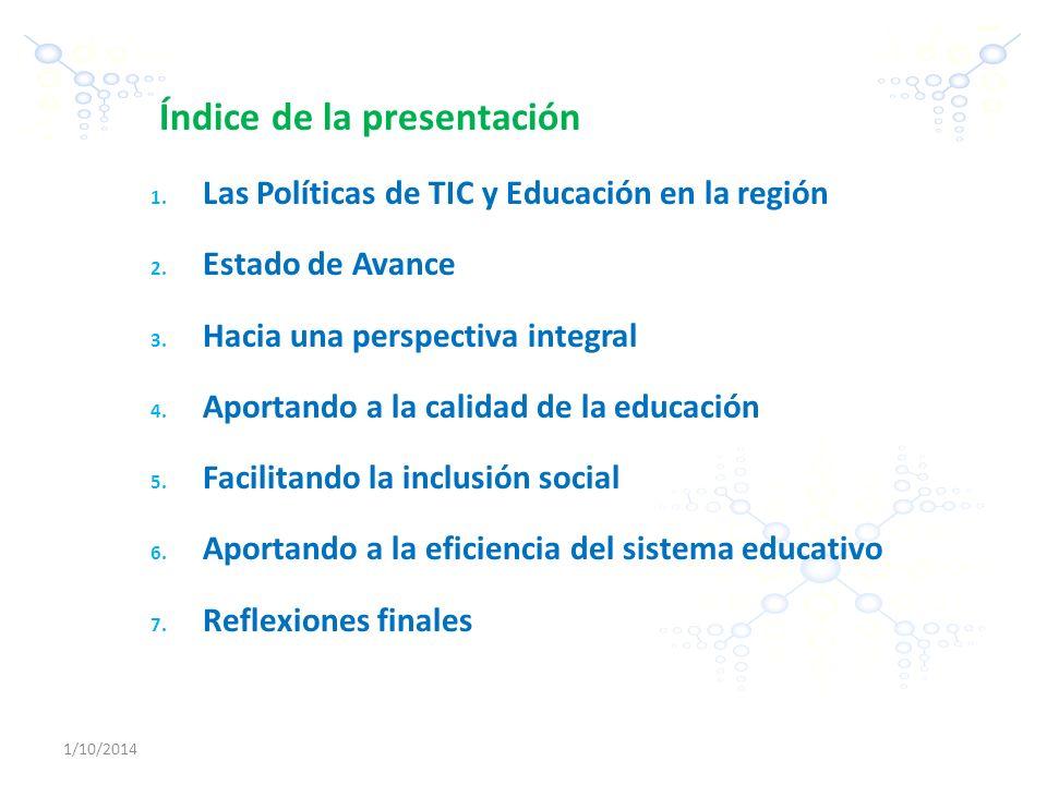 1/10/2014 -2- Índice de la presentación 1. Las Políticas de TIC y Educación en la región 2. Estado de Avance 3. Hacia una perspectiva integral 4. Apor