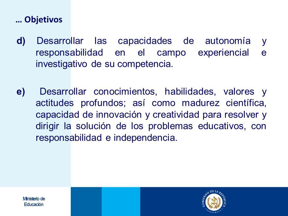 Ministerio de Educación d) Desarrollar las capacidades de autonomía y responsabilidad en el campo experiencial e investigativo de su competencia. e) D