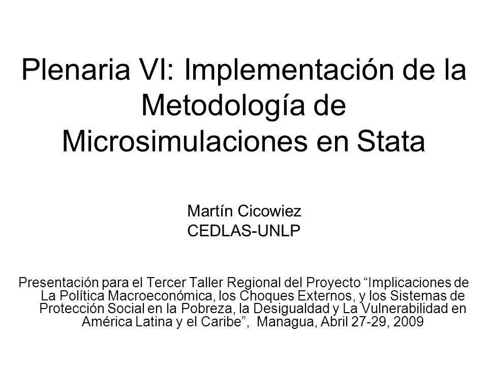 Plenaria VI: Implementación de la Metodología de Microsimulaciones en Stata Martín Cicowiez CEDLAS-UNLP Presentación para el Tercer Taller Regional de