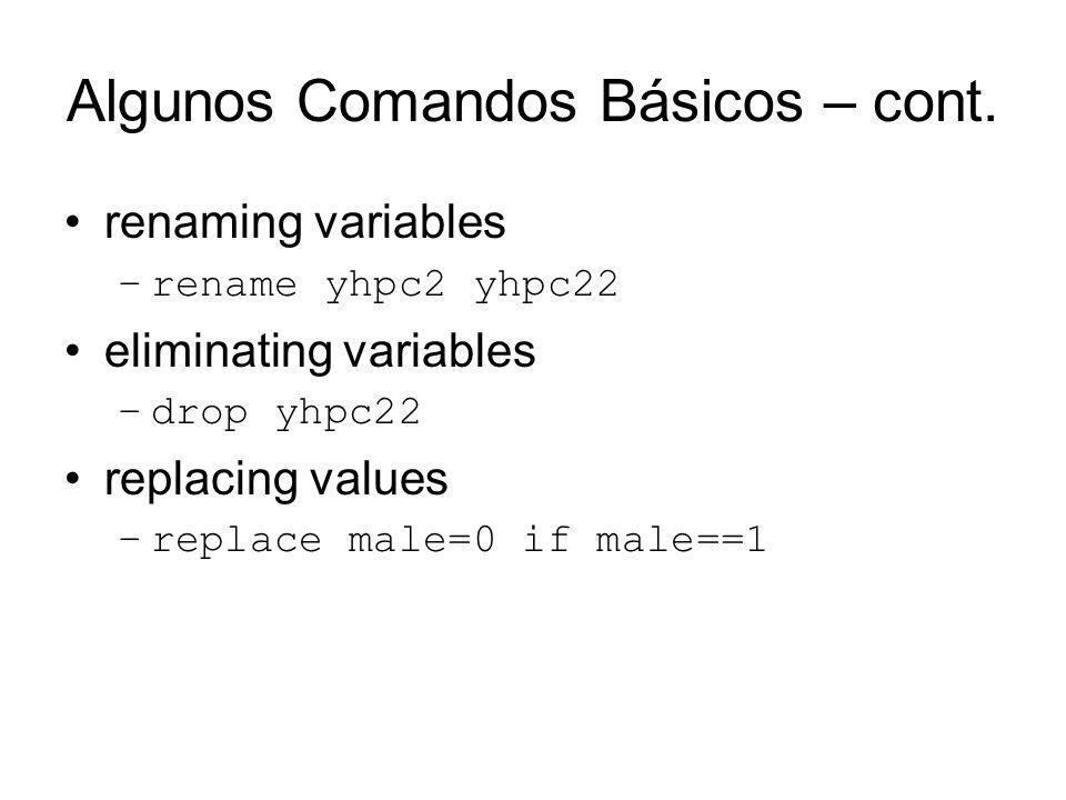 Algunos Comandos Básicos – cont. renaming variables –rename yhpc2 yhpc22 eliminating variables –drop yhpc22 replacing values –replace male=0 if male==