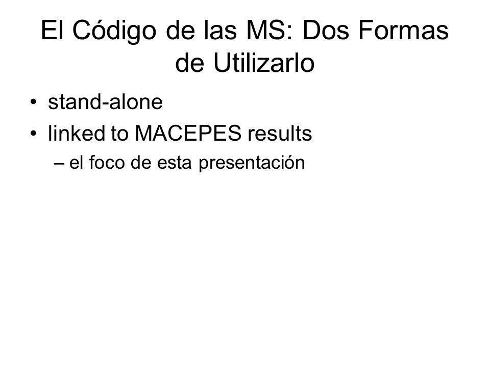 El Código de las MS: Dos Formas de Utilizarlo stand-alone linked to MACEPES results –el foco de esta presentación