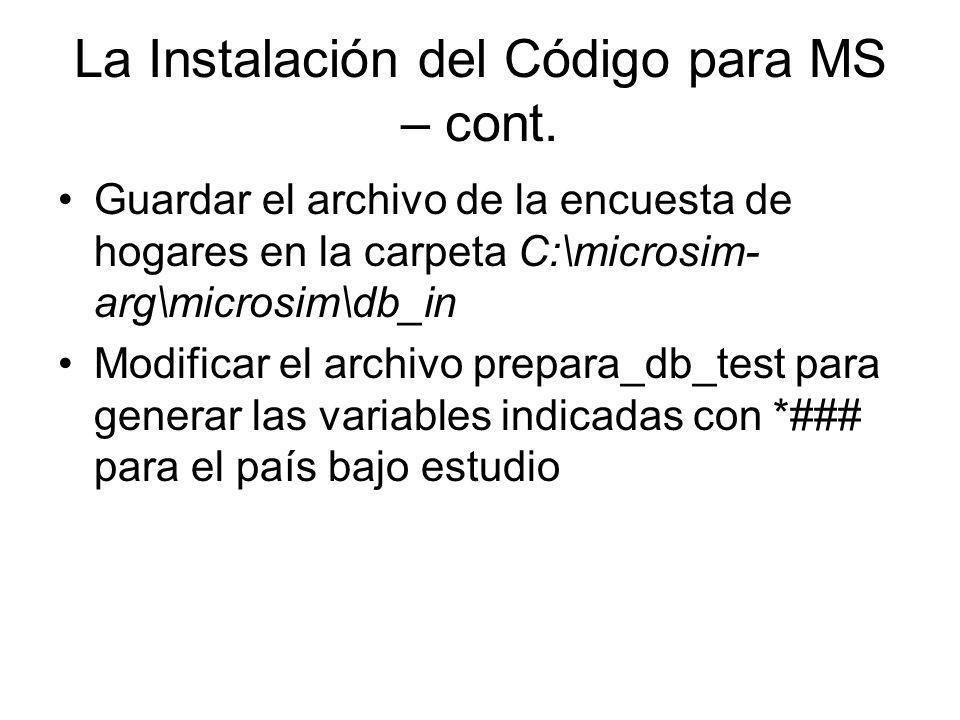 La Instalación del Código para MS – cont. Guardar el archivo de la encuesta de hogares en la carpeta C:\microsim- arg\microsim\db_in Modificar el arch