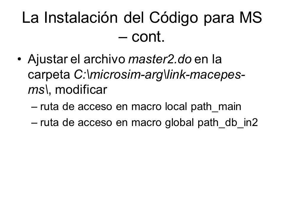 La Instalación del Código para MS – cont. Ajustar el archivo master2.do en la carpeta C:\microsim-arg\link-macepes- ms\, modificar –ruta de acceso en