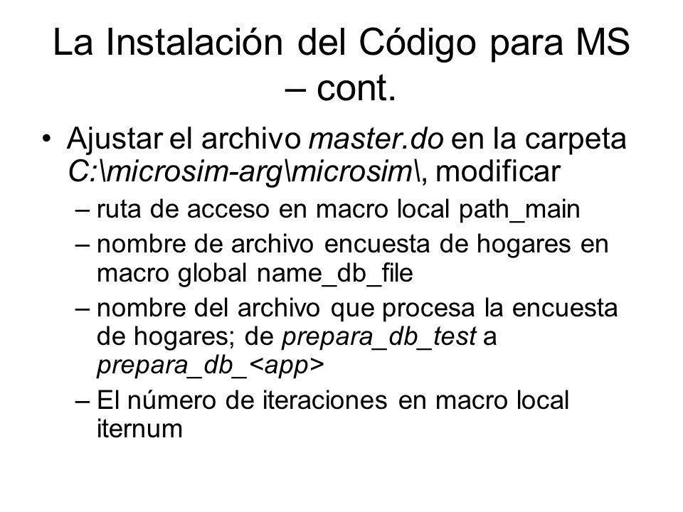La Instalación del Código para MS – cont. Ajustar el archivo master.do en la carpeta C:\microsim-arg\microsim\, modificar –ruta de acceso en macro loc