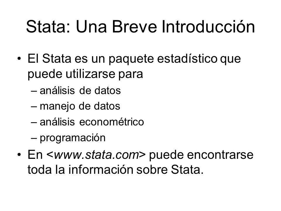 Stata: Una Breve Introducción El Stata es un paquete estadístico que puede utilizarse para –análisis de datos –manejo de datos –análisis econométrico
